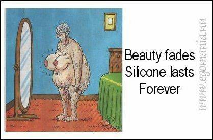 Beauty fades, silicone lasts forever.